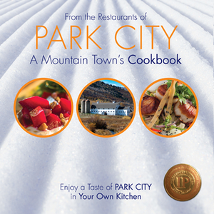 From the Restaurants of Park City, A Mountain Town's Cookbook