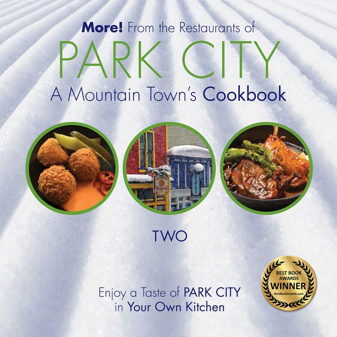 MORE! From the Restaurants of PARK CITY: A Mountain Town's Cookbook Volume 2