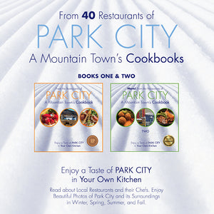 From the Restaurants of PARK CITY, A Mountain Town's Cookbook: Two Book Set: Vol One and Two