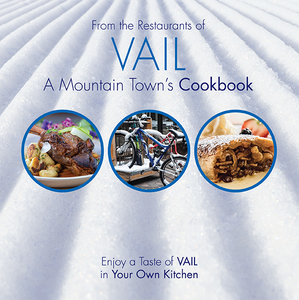 From the Restaurants of VAIL, A Mountain Town's Cookbook