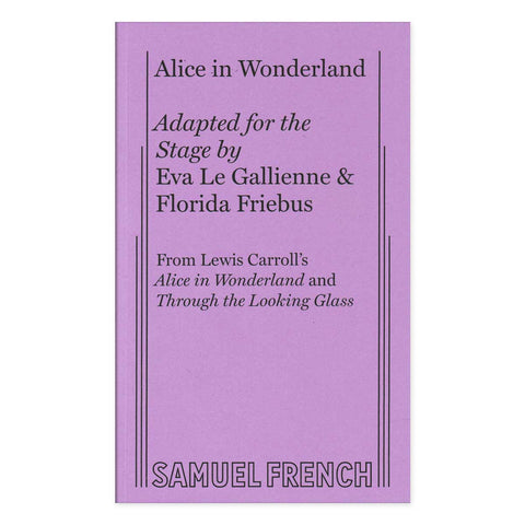 Alice in Wonderland Playscript - Adapted by Le Gallienne & Friebus