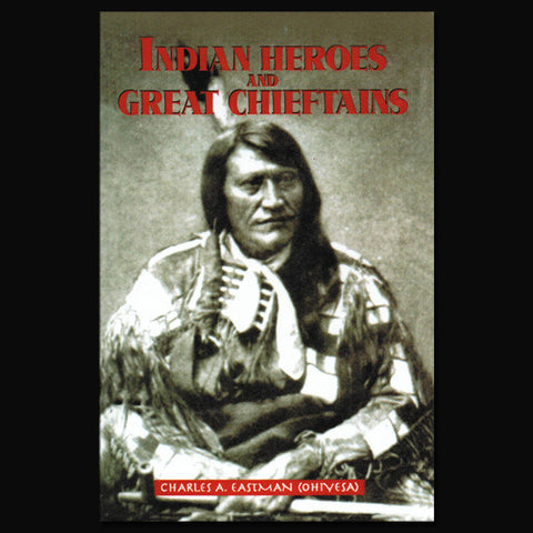 Indian Heros and Great Chieftans by Charles A. Eastman (Ohiyesa)