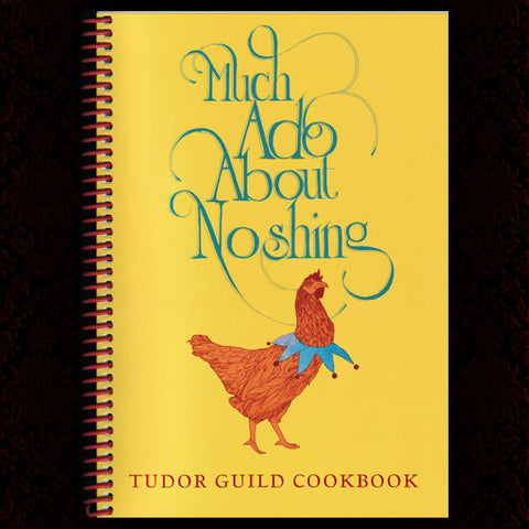 Much Ado About Noshing: Tudor Guild Cookbook