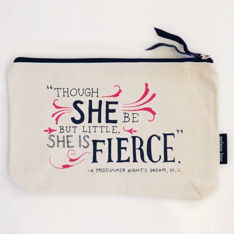 """Though she be but little she is fierce."" Quote Zippered Pouch"