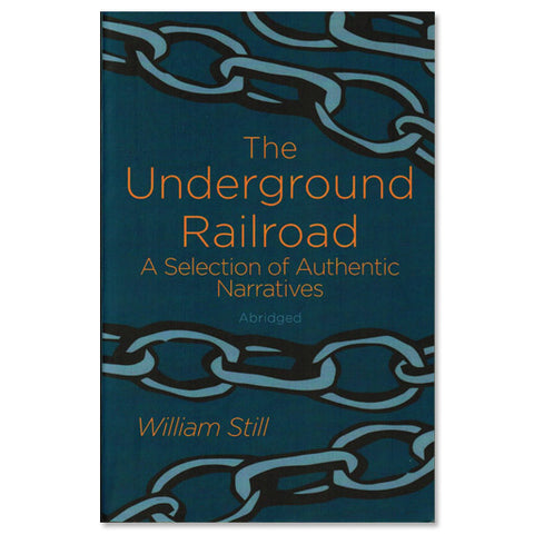 The Underground Railroad - A Selection of Authentic Narratives