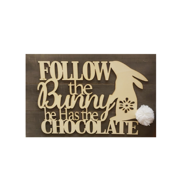 Follow the Bunny... Wooden Sign