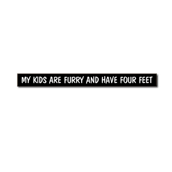 """My Kids are Furry and Have Four Feet"" Wood Skinnies 1.5x16"