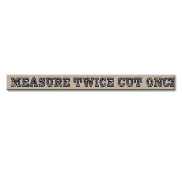 """Measure Twice Cut Once"" Wood Skinnies 1.5x16"