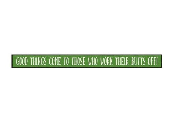 """Good Things Come To Those Who..."" Wood Skinnies 1.5x16"