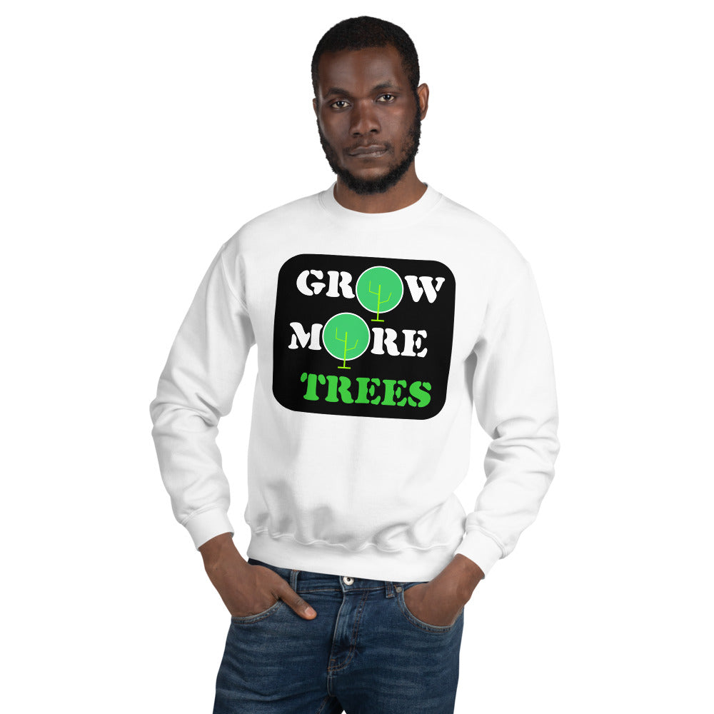 Grow More Trees : Unisex Sweatshirt
