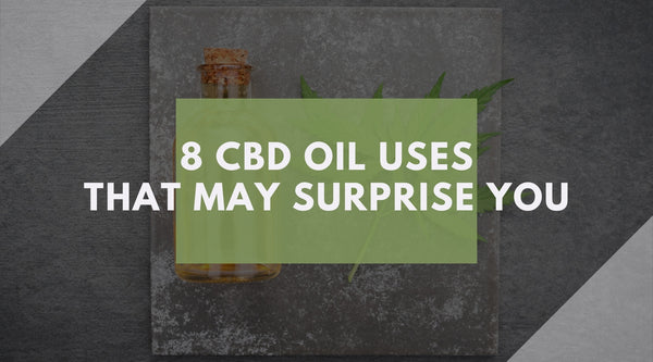 8 CBD Oil Uses That May Surprise You