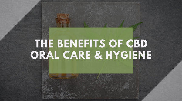 CBD Oral Care Hygiene Benefits