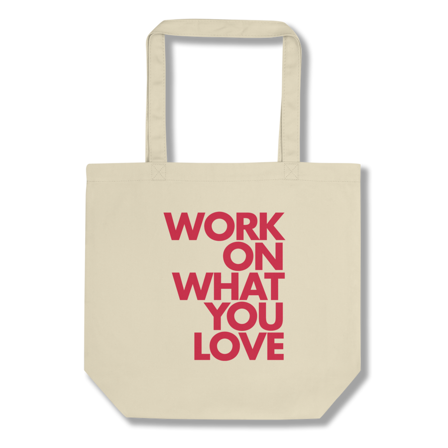WORK ON WHAT YOU LOVE ECO TOTE BAG