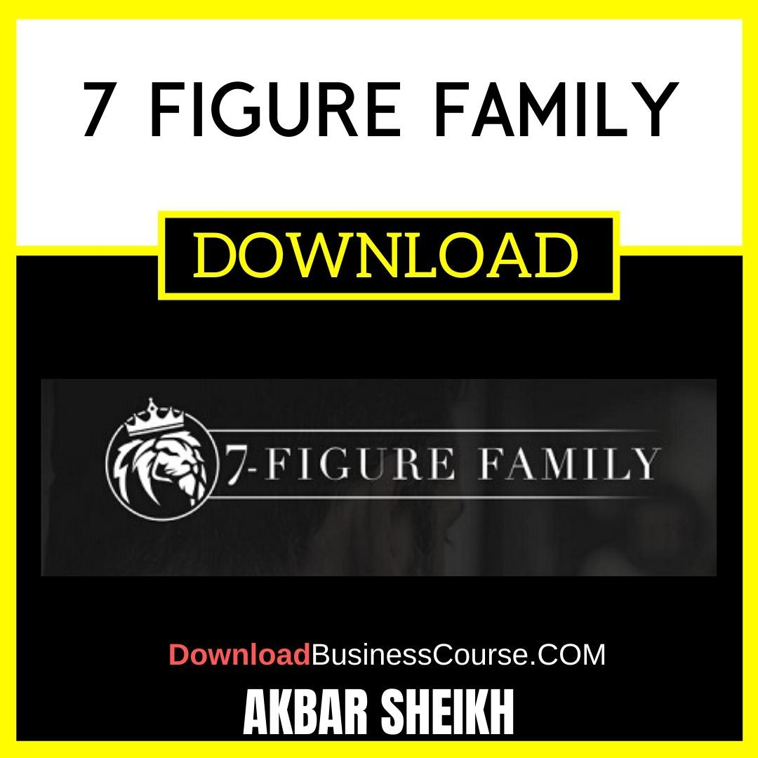 Akbar Sheikh 7 Figure Family FREE DOWNLOAD