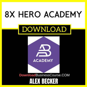 Alex Becker 8x Hero Academy FREE DOWNLOAD