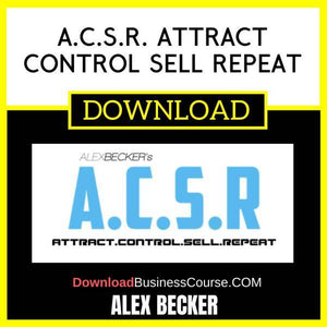 Alex Becker A.C.S.R. Attract Control Sell Repeat FREE DOWNLOAD