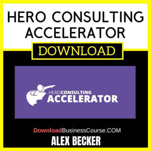 Alex Becker Hero Consulting Accelerator FREE DOWNLOAD