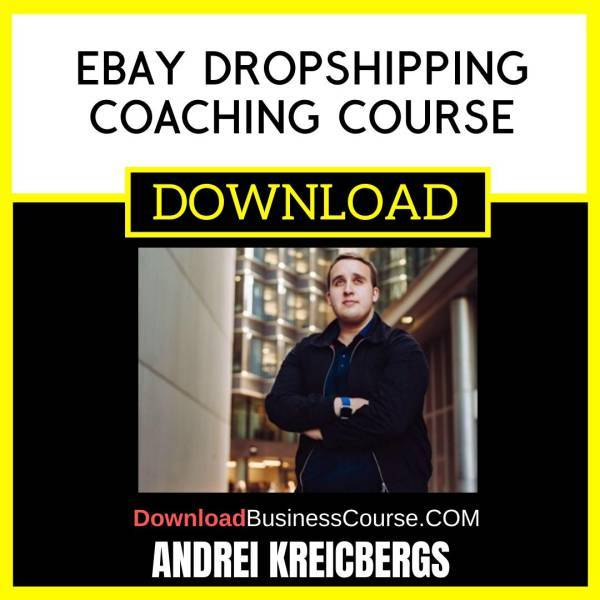 Andrei Kreicbergs Ebay Dropshipping Coaching Course FREE DOWNLOAD