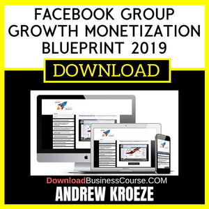 Andrew Kroeze Facebook Group Growth Monetization Blueprint 2019 FREE DOWNLOAD