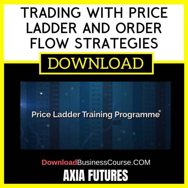 Axia Futures Trading With Price Ladder And Order Flow Strategies FREE DOWNLOAD