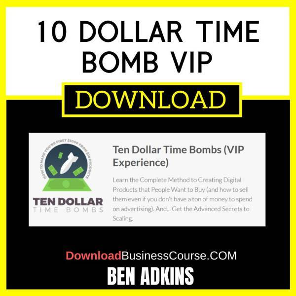 Ben Adkins 10 Dollar Time Bomb Vip FREE DOWNLOAD
