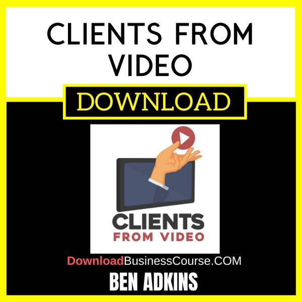 Ben Adkins Clients From Video FREE DOWNLOAD