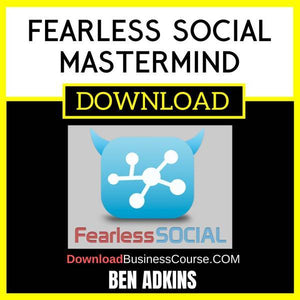 Ben Adkins Fearless Social Mastermind FREE DOWNLOAD
