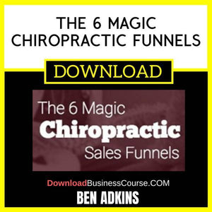 Ben Adkins The 6 Magic Chiropractic Funnels FREE DOWNLOAD