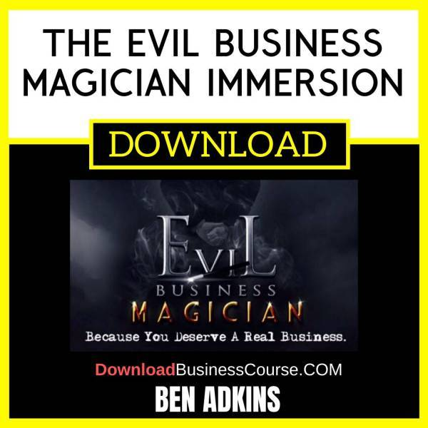 Ben Adkins The Evil Business Magician Immersion FREE DOWNLOAD