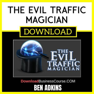 Ben Adkins The Evil Traffic Magician FREE DOWNLOAD