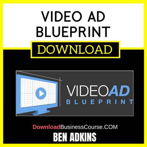 Ben Adkins Video Ad Blueprint FREE DOWNLOAD