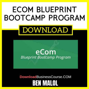 Ben Malol Ecom Blueprint Bootcamp Program FREE DOWNLOAD