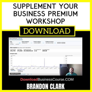 Brandon Clark Supplement Your Business Premium Workshop FREE DOWNLOAD