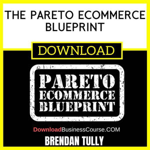 Brendan Tully The Pareto Ecommerce Blueprint FREE DOWNLOAD