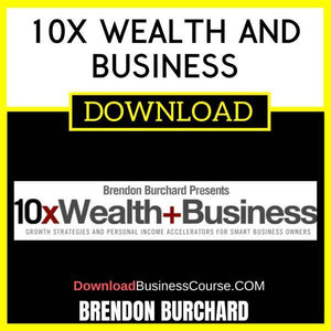 Brendon Burchard 10x Wealth And Business FREE DOWNLOAD