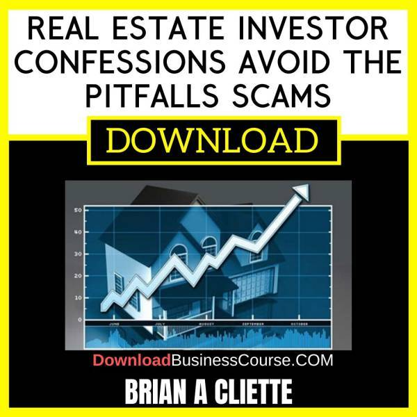Brian A Cliette Real Estate Investor Confessions Avoid The Pitfalls Scams FREE DOWNLOAD