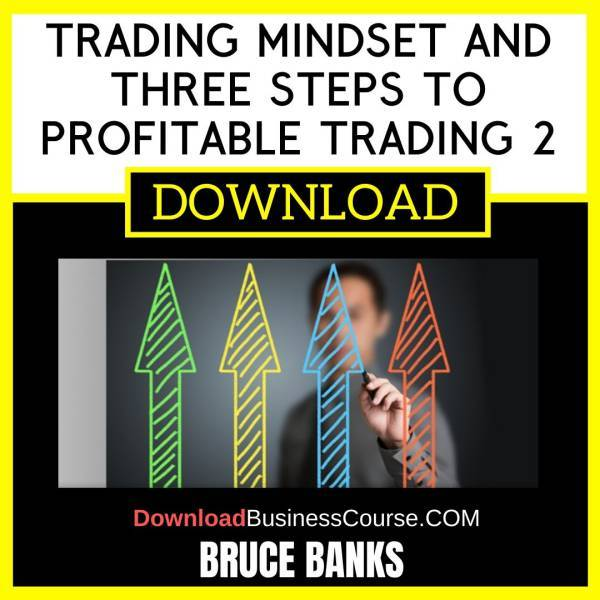 Bruce Banks Trading Mindset And Three Steps To Profitable Trading 2 FREE DOWNLOAD