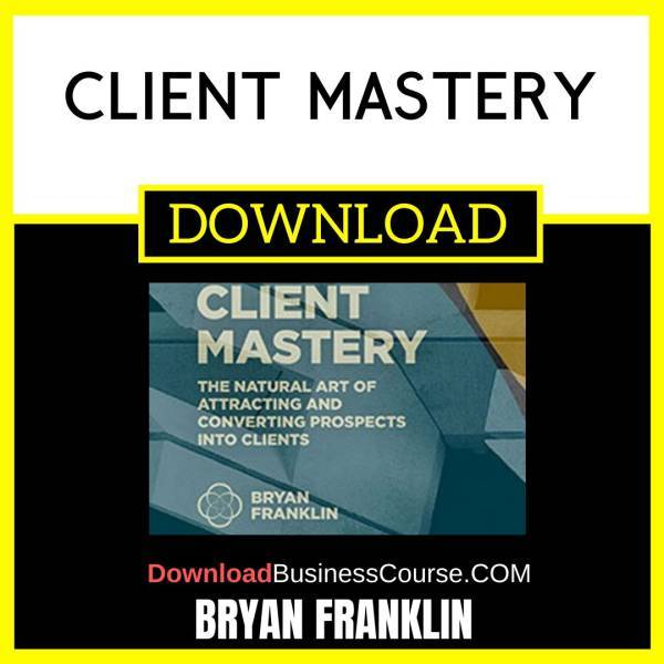 Bryan Franklin Client Mastery FREE DOWNLOAD