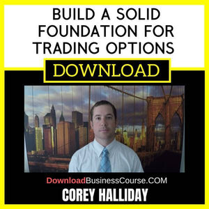 Build A Solid Foundation For Trading Options Corey Halliday FREE DOWNLOAD