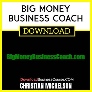 Christian Mickelsen Big Money Business Coach FREE DOWNLOAD