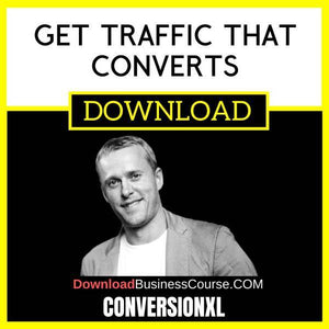 Conversionxl Get Traffic That Converts FREE DOWNLOAD