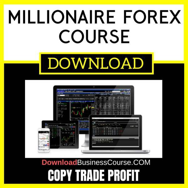 Copy Trade Profit Millionaire Forex Course FREE DOWNLOAD