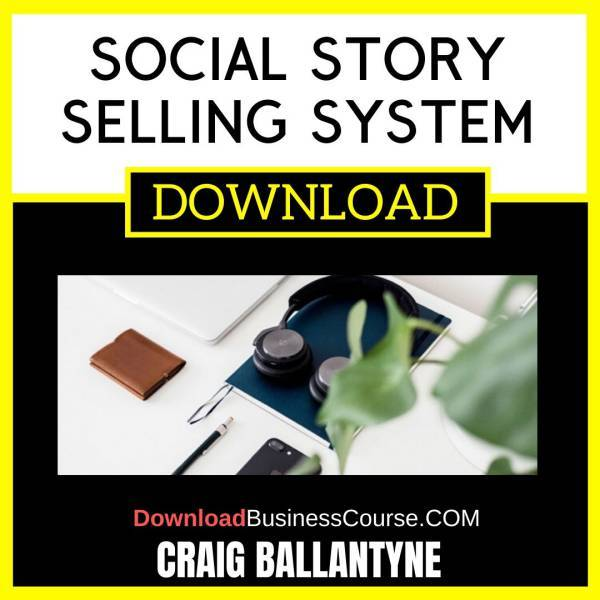 Craig Ballantyne Social Story Selling System FREE DOWNLOAD