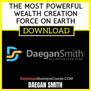 Daegan Smith The Most Powerful Wealth Creation Force On Earth FREE DOWNLOAD