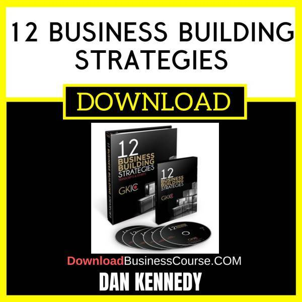 Dan Kennedy 12 Business Building Strategies FREE DOWNLOAD