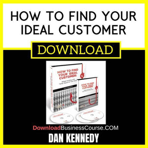 Dan Kennedy How To Find Your Ideal Customer FREE DOWNLOAD