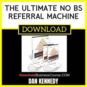 Dan Kennedy The Ultimate No Bs Referral Machine FREE DOWNLOAD