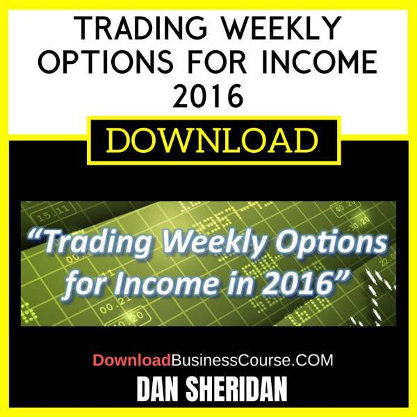 Dan Sheridan Trading Weekly Options For Income 2016 FREE DOWNLOAD