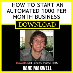 Dane Maxwell How To Start An Automated 1000 Per Month Business FREE DOWNLOAD