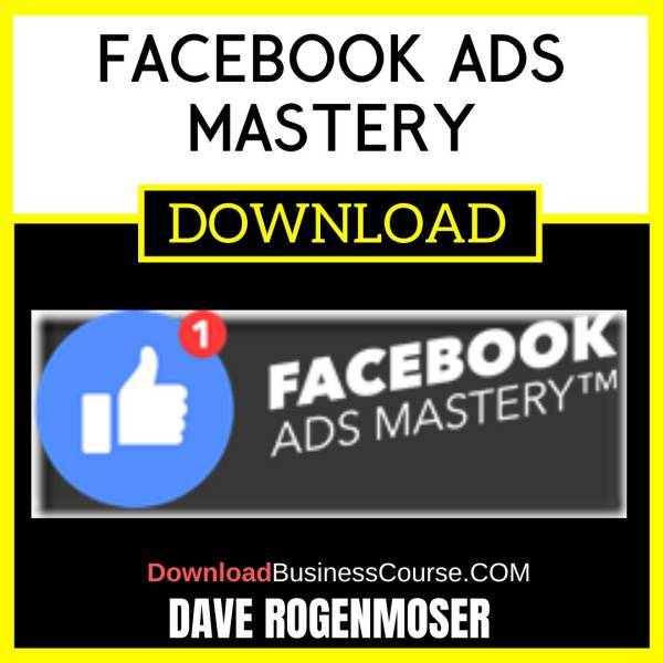 Dave Rogenmoser Facebook Ads Mastery FREE DOWNLOAD